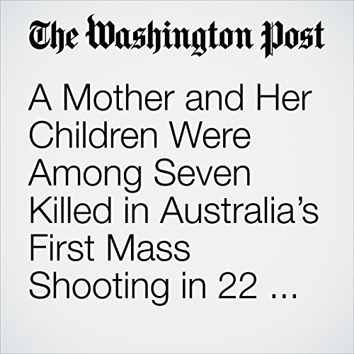 A Mother and Her Children Were Among Seven Killed in Australia's First Mass Shooting in 22 Years copertina