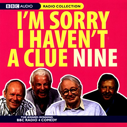 I'm Sorry I Haven't a Clue, Volume 9                   By:                                                                                                                                 Humphrey Lyttelton,                                                                                        Tim Brooke-Taylor,                                                                                        Barry Cryer,                   and others                          Narrated by:                                                                                                                                 Tim Brooke-Taylor,                                                                                        Graeme Garden,                                                                                        Barry Cryer                      Length: 2 hrs and 28 mins     103 ratings     Overall 4.8