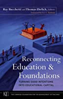 Reconnecting Education and Foundations: Turning Good Intentions into Educational Capital (Jossey-Bass/Carnegie Foundation for the Advancement of Teaching)