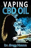 VAPING CBD OIL: The Comprehensive Guide About Vapes, (e juice, e liquid, e cigarette) and Vaping CBD Oil. Discover the Truth! (English Edition)