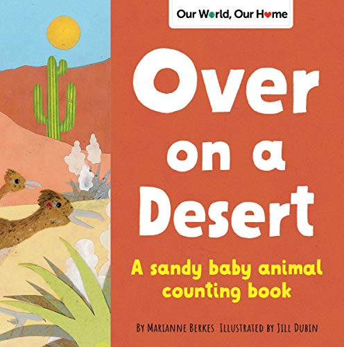Over on a Desert: A sandy baby animal counting book (Our World, Our Home)