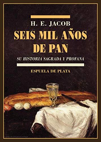 Seis mil años de pan: Su historia sagrada y profana: 33 (Biblioteca de Historia)