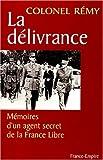 La Délivrance - Mémoires d'un agent secret de la France libre, tome 3 : Fin novembre 1943 - 25 août 1944, édition revue et augmentée