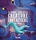 Il grande libro delle creature fantastiche del mare