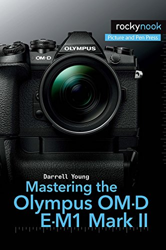 Mastering the Olympus OM-D E-M1 Mark II (The Mastering Camera Guide Series)