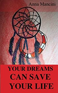 Your Dreams Can Save Your Life: How and why yours dreams warn you of every danger: tidal waves, tornadoes, storms, landsli...