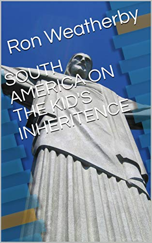 SOUTH AMERICA ON THE KID'S INHERITENCE (English Edition)