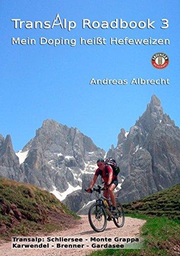 Preisvergleich Produktbild Transalp Roadbook 3: Mein Doping heißt Hefeweizen: Zwei Tourberichte: Schliersee - Monte Grappa und Karwendel - Brenner - Gardasee