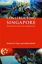 Constructing Singapore: Elitism, Ethnicity And The Nation Building Project, Simultaneous Edition (Democracy In Asia)