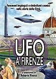 Fenomeni inspiegati e simbolismi cosmici nella storia della città - Ufo a Firenze (documentario)