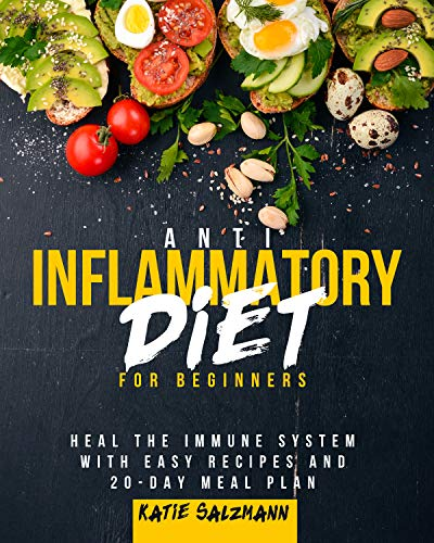 Anti-Inflammatory Diet for Beginners: Heal the Immune System with Easy Recipes and 20-Day Meal Plan (English Edition)