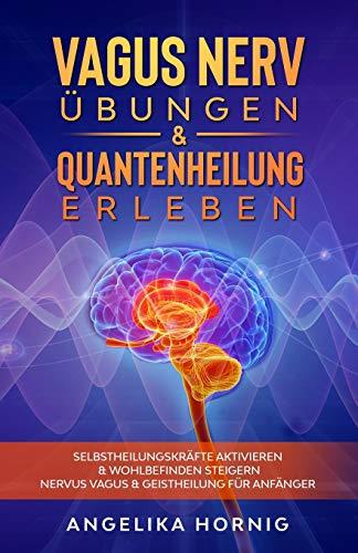 Vagus Nerv Übungen & Quantenheilung erleben: Selbstheilungskräfte aktivieren & Wohlbefinden...