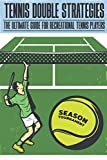Tennis Double Strategies The Ultimate Guide For Recreational Tennis Players: Essential Tennis Doubles Strategy