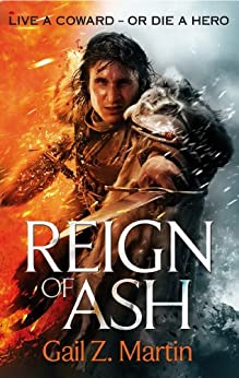 Reign of Ash: Book 2 of the Ascendant Kingdoms Saga by [Gail Z. Martin]