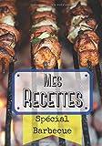 Mes Recettes, Spécial Barbecue: Spécial Grillades et Marinades ~ Écrivez vos propres recettes dans ce carnet pré-rempli ~ Dimensions 7x10» (soit ... ou cuisinière amateur ou professionnel