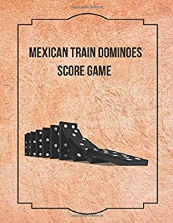 "Mexican Train Dominoes Score Game: Game Score Record Keeper Book, Scorekeeping Pads, Scoring Sheet, Indoor Games recorder Notebook Gifts for Friends, ... 8.5""x11"", 120 pages. (Dominoes Scorebook)"
