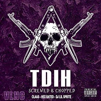 T.D.I.H. (Screwed & Chopped) [feat. DJ Lil Sprite]