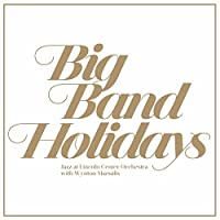 Big Band Holidays by Jazz at Lincoln Center Orchestra with Wynton Marsalis