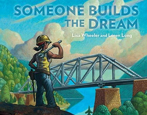 Someone Builds the Dream: Wheeler, Lisa, Long, Loren: 9781984814333: Amazon.com:  Books