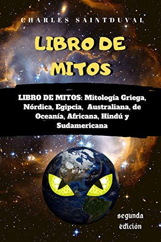 LIBRO DE MITOS: Mitología Griega, Nórdica, Egipcia, Australiana, de Oceanía, Africana, Hindú y Sudamericana (Mitos de Saintduval nº 1)