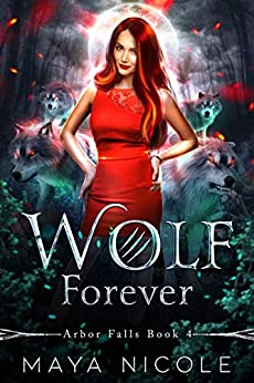 Wolf Forever: Arbor Falls Book 4 by [Maya Nicole]