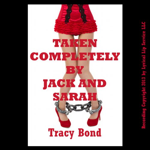 Taken Completely by Sarah and Jack     A Very Rough FFM Threesome Erotica Story              By:                                                                                                                                 Tracy Bond                               Narrated by:                                                                                                                                 Poetess Connie                      Length: 21 mins     Not rated yet     Overall 0.0