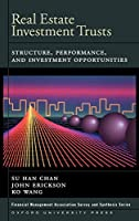 Real Estate Investment Trusts: Structure, Performance, and Investment Opportunities (Financial Management Association Survey and Synthesis Series)