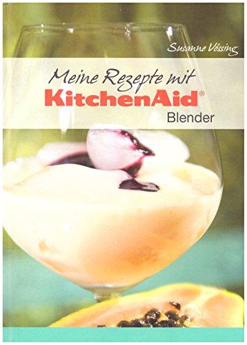 Meine Rezepte mit KitchenAid Blender Kitchen Aid Kochbuch