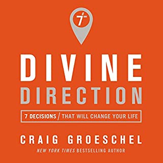 Divine Direction     7 Decisions That Will Change Your Life              By:                                                                                                                                 Craig Groeschel                               Narrated by:                                                                                                                                 Van Tracy                      Length: 5 hrs and 17 mins     15 ratings     Overall 4.9
