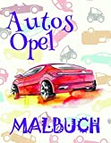 ✌ Autos Opel ✎ Malbuch ✍: Schönes Malbuch für Kinder 4-10 Jahre alt! ✌ (A SERIES OF COLORING BOOKS: Malbuch Autos Opel)