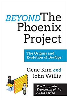 Beyond The Phoenix Project: The Origins and Evolution Of DevOps (Official Transcript of The Audio Series) by [Gene Kim, John Willis]