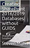 Creating SharePoint 2016/2019 Databases without GUIDS: SharePoint 2016/2019 Solution Series (English Edition)