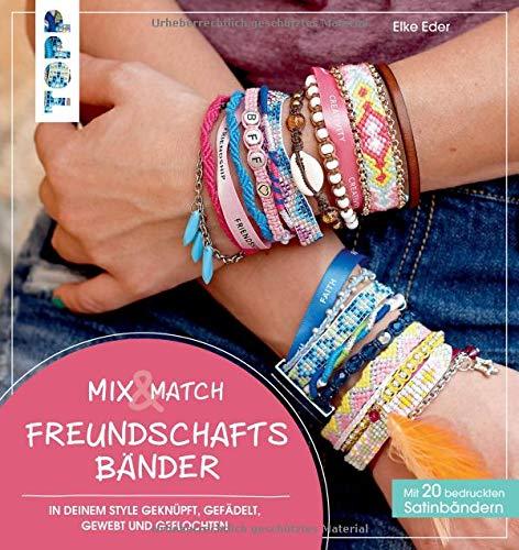 Mix & Match Freundschaftsbänder: In deinem Style geknüpft, gefädelt, gewebt und geflochten