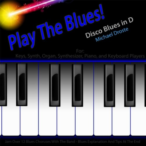 Play the Blues! Disco Blues in D for Piano, Synth, Keys, Organ, And Keyboard Players