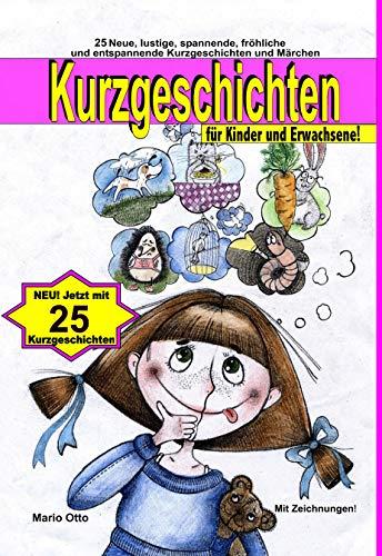 25 Kurzgeschichten für Kinder und Erwachsene: Lustige, spannende, gruselige, unheimliche, fröhliche und entspannende Kurzgeschichten und Märchen!