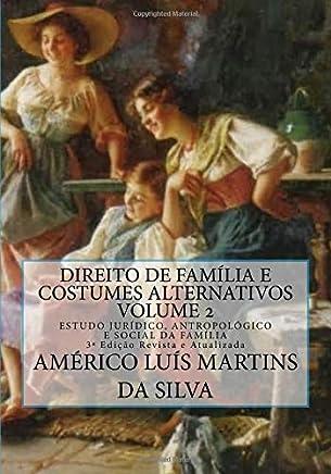 Direito de Familia E Costumes Alternativos - Volume 2: Estudo Juridico, Antropologico E Social Da Familia