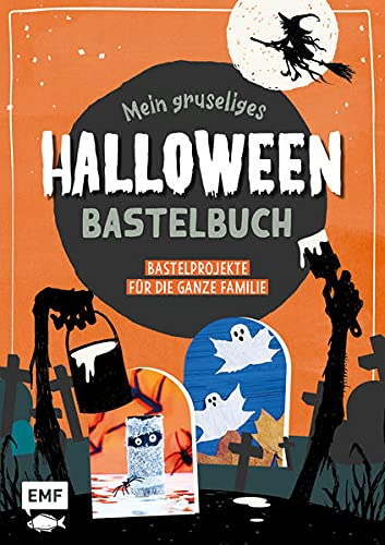 Mein gruseliges Halloween-Bastelbuch – Über 30 schaurig-schöne Projekte für die ganze Familie: Blattgespenster, Kürbis-Lollis, Spinnen-Pancakes, Mumien-Finger, Grusel-Schleim und vieles mehr