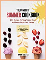 The complete SUMMER COOKBOOK: 200+ Recipes for Weight Loss Detox and Supercharge Your Energy