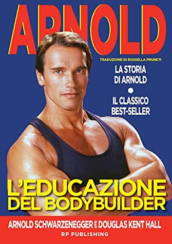 L'educazione del bodybuilder. La storia di Arnold