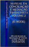 Manual da Conciliação e Mediação Trabalhista Volume 2 (e-book): (De acordo com as Resoluções nº 125/10, do CNJ, 174/16 e 141/20, do CSJT) (Portuguese Edition)