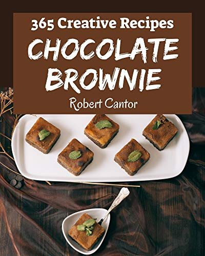 365 Creative Chocolate Brownie Recipes: Greatest Chocolate Brownie Cookbook of All Time (English Edition)