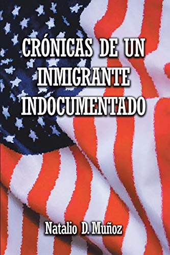 Crónicas de Un Inmigrante Indocumentado (Spanish Edition)