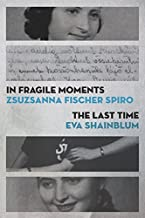 In Fragile Moments / The Last Time (The Azrieli Series of Holocaust Survivor Memoirs)
