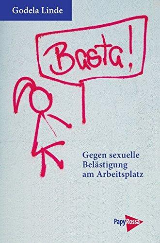 Basta! Gegen sexuelle Belästigung am Arbeitsplatz. Ratgeber und Rechtsberatung (Neue Kleine...