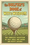 The Golfer s Book of Wit & Wisdom: The Complete Collection of Golf Jokes, One-Liners & Witty Sayings