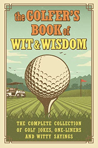 The Golfer's Book of Wit & Wisdom: The Complete Collection of Golf Jokes, One-Liners & Witty Sayings