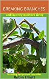 BREAKING BRANCHES: and Enjoying Backyard Living (English Edition)