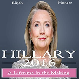 Hillary 2016: A Lifetime in the Making (Hillary Clinton 2016, Clinton Cash, Clinton Money, Clinton Campaign) audiobook cover art