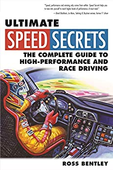 Ultimate Speed Secrets: The Complete Guide to High-Performance and Race Driving by [Ross Bentley]