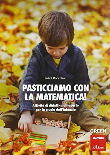 Pasticciamo con la matematica! Attività di didattica all'aperto nella scuola dell'infanzia. Ediz. a spirale